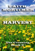 Harvest - Book 2 of The Crossing, an ebook by Faith Mortimer at Smashwords