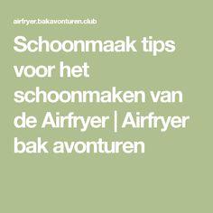 Schoonmaak tips voor het schoonmaken van de Airfryer   Airfryer bak avonturen