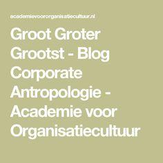 Groot Groter Grootst - Blog Corporate Antropologie - Academie voor Organisatiecultuur
