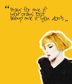 """""""Pray for me if you pray. Fist bump me if you don't."""" - Hayley Williams"""