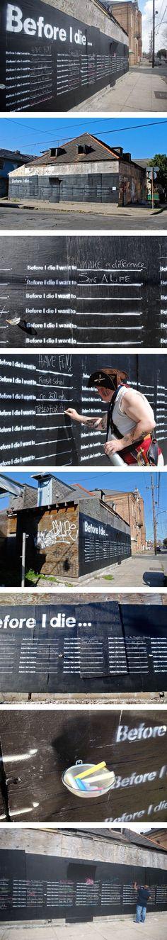 de Candy Chang, un designer graphique qui a investi la paroi extérieure d'une maison abandonnée à la Nouvelle Orléans et en a fait un tableau vivant. Les passants peuvent ainsi écrire à la craie leurs désirs et leurs objectifs qu'ils se sont fixés avant qu'ils ne meurent.
