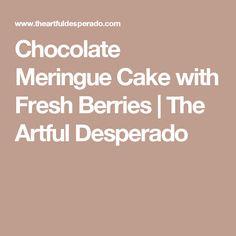 Chocolate Meringue Cake with Fresh Berries | The Artful Desperado