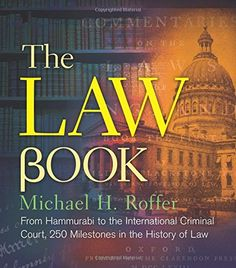 The Law Book: From Hammurabi to the International Criminal Court, 250 Milestones in the History of Law (Sterling Milestones) by Michael H. Roffer