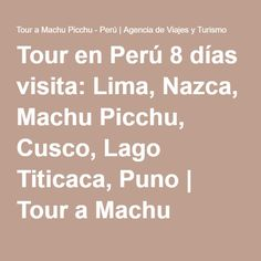 Tour en Perú 8 días visita: Lima, Nazca, Machu Picchu, Cusco, Lago Titicaca, Puno | Tour a Machu Picchu - Perú | Agencia de Viajes y Turismo