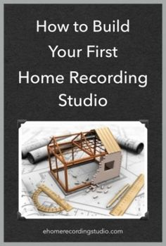 How to Build Your First Home Recording Studio http://ehomerecordingstudio.com/first-home-studio/