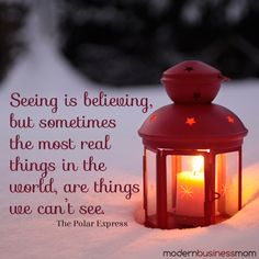 Seeing is believing, but sometimes the most real things in the world, are things we can't see. - The Polar Express #quote #christmas #inspiration