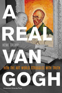A Real Van Gogh: How the Art World Struggles With Truth, by Henk Tromp, Amsterdam University Press, 2010 Amsterdam University, University Of Toronto, Art For Art Sake, Global Art, Art Classroom, Some Words, Community Art, Art Market, Art World