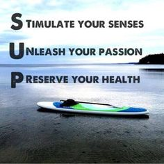 SUP - Stand Up Paddle Boarding. I have just started this sport and want to improve my fitness so I can be an ever better paddle boarder!