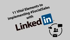 11 Vital Elements to Implementing #SocialSales with LinkedIn