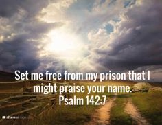 Set me free from my prison that I might praise your name. Psalm What are some of the prisons in our life that hold us back from praising the Lord. Praise him and things will start to change Christian Faith, Christian Quotes, Set Me Free, Praise The Lords, My Prayer, My Lord, Magic Words, Heavenly Father, Psalms