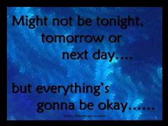 ..everything's gonna be okay
