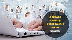 3 główne sposoby generowania ruchu w internecie: http://blog.przyciagajacymarketing.pl/3-glowne-sposoby-generowania-ruchu-w-internecie/