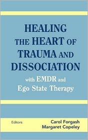 Healing the Heart of Trauma and Dissociation with EMDR and Ego State Therapy, (0826146961), Carol Forgash, Textbooks - Barnes & Noble