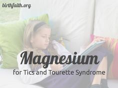 If you have a child with tics and you're looking for ways to reduce them, overall evidence suggests that magnesium is probably a good place to start. http://birthfaith.org/nutrition/magnesium-for-tics-and-tourette-syndrome