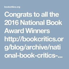 Congrats to all the 2016 National Book Award Winners  http://bookcritics.org/blog/archive/national-book-critics-circle-announces-winners-for-2016-awards