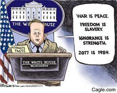 Trump Admin. Mouthpiece Sean Spicer: War is Peace Freedom is slavery. Ignorance is strength. 2017 is 1984.