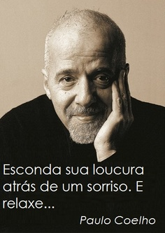 Esconda sua loucura atrás de um sorriso. E relaxe... - Paulo Coelho - www.comunidadcoelho.com - www.paulocoelhoblog.com