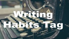 My Writing Habits Tag. https://www.youtube.com/watch?v=CV23sX3V_dE