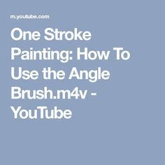 One Stroke Painting: How To Use the Angle Brush.m4v - YouTube