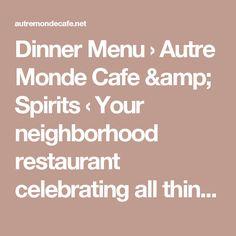 Dinner Menu › Autre Monde Cafe & Spirits ‹ Your neighborhood restaurant celebrating all things Mediterranean