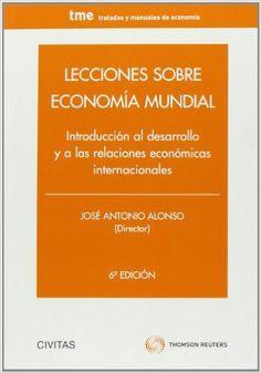 Lecciones sobre economía mundial : introducción al desarrollo y a las  relaciones internacionales / José Antonio Alonso (director).. -- 7ª ed.. -- Cizur Menor [ NA ] : Thompson Reuters/Civitas, 2015.