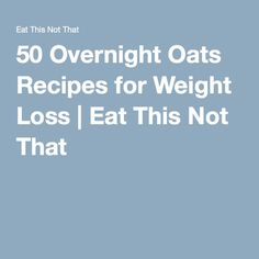 50 Overnight Oats Recipes for Weight Loss   Eat This Not That