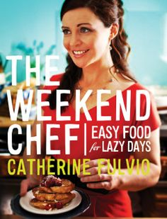 The weekend chef easy food for lazy days by Catherine Fulvio Author Fulvio Catherine Savarin, Chocolate Mug Cakes, Christmas Pudding, Irish Recipes, Lazy Days, Books To Buy, Light Recipes, Brunch Recipes, Easy Meals