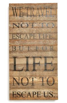 We travel not to escape, but for life not to escape us.