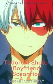 Todoroki Shoto Boyfriend Scenarios (Todoroki X Reader) | BNHA