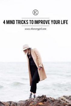 4 Mind Tricks to Improve Your Life #theeverygirl