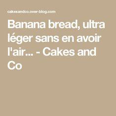 Banana bread, ultra léger sans en avoir l'air... - Cakes and Co