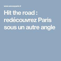 Hit the road : redécouvrez Paris sous un autre angle