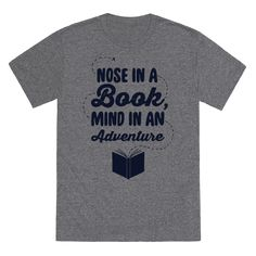 "Nose In A Book Mind In An Adventure - For the passionate reader and avid book lover. This cute reading t shirt features the text, ""Nose In A Book, Mind In An Adventure"" for all those who feel transported by a great book."