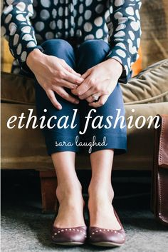 Ethical Fashion: Why I Care - Sara Laughed