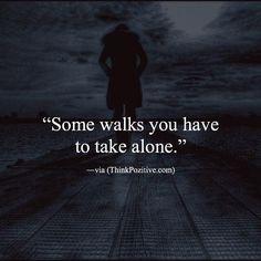 Inspirational Positive Quotes :Some walks you have to take alone. via (ThinkPozitive.com)
