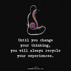 Until you Change Your Thinking - https://themindsjournal.com/until-you-change-your-thinking/