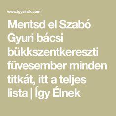 Mentsd el Szabó Gyuri bácsi bükkszentkereszti füvesember minden titkát, itt a teljes lista | Így Élnek Minden, Math Equations