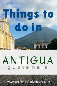 Roughly a one hour drive away from the country's capital sits the city of Antigua, Guatemala. This UNESCO World Heritage site is a beautiful colonial city filled with picturesque architecture, artisan markets, and rich Guatemalan history. A trip to Guatemala is not complete until you've spent a few days in Antigua. Here are all the things you must do: