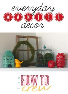 Everyday Mantel Decor from TheHowToCrew.com.  Easy, affordable home decor you can leave up year round! #decor #diy #mantel