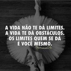 A vida não te dá limites. A vida te dá obstáculos. Os limites quem se dá é você mesmo.