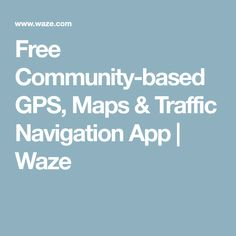 Free Community-based GPS, Maps & Traffic Navigation App | Waze