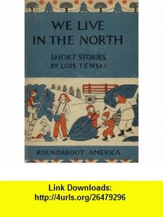 We Live in the North (Roundabout America Series) Lois Lenski ,   ,  , ASIN: B000NZ3QAS , tutorials , pdf , ebook , torrent , downloads , rapidshare , filesonic , hotfile , megaupload , fileserve