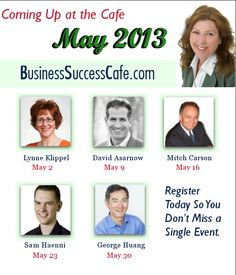 Business Success Cafe presenters for the month of May. Go here to get the details of these FREE EVENTS http://www.business-success-cafe.com/