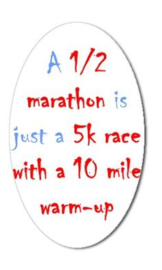 Running Matters #77: A 1/2 marathon is just a 5k race with a 10-mile warm up.