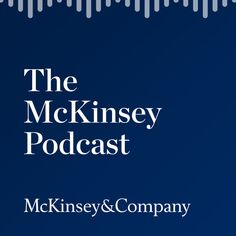 The McKinsey Podcast - McKinsey & Company Moodboard, Consulting Firms, Digital Marketing, Interview, Chart, Goals