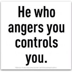 Find strength, let anger go and his control!