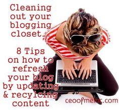 Bloggers, is it time to clean out your blogging closet? How to refresh your blog by updating and recycling your content