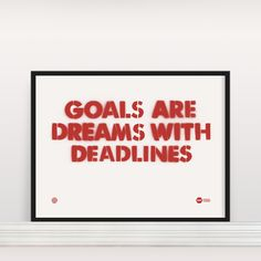 'Goals Are Dreams With Deadlines' Screenprint £20.00 - yes - in my office.