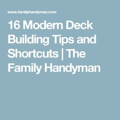 16 Modern Deck Building Tips and Shortcuts | The Family Handyman