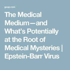 The Medical Medium—and What's Potentially at the Root of Medical Mysteries | Epstein-Barr Virus